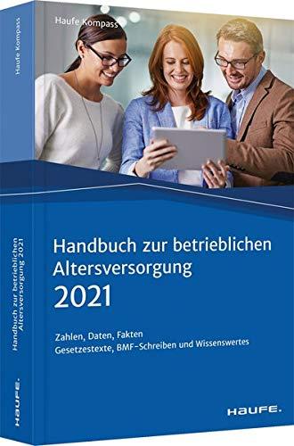 Handbuch zur betrieblichen Altersversorgung 2021: Zahlen, Daten, Fakten (Haufe Kompass)
