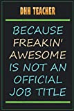 DHH Teacher Because Freakin' Awesome Is Not An Official Job Title: Funny Sarcastic Lined Notebook