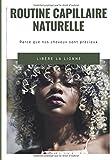 ROUTINE CAPILLAIRE NATURELLE: Pour des cheveux bouclés, frisés, crépus, volumineux et brillants de santé (French Edition)