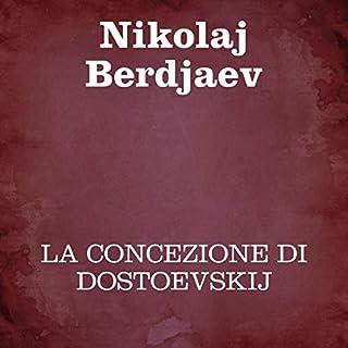 La concezione di Dostoevskij                   Di:                                                                                                                                 Nikolaj Berdjaev                               Letto da:                                                                                                                                 Silvia Cecchini                      Durata:  6 ore e 27 min     Non sono ancora presenti recensioni clienti     Totali 0,0