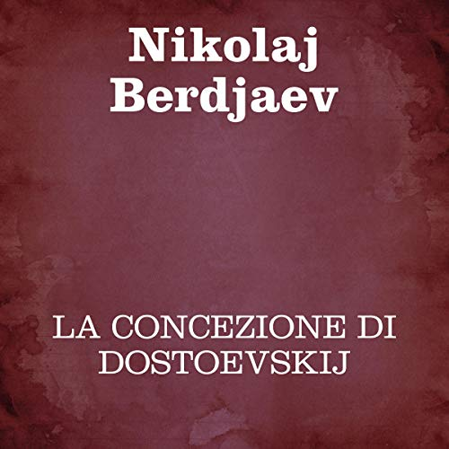 La concezione di Dostoevskij                   By:                                                                                                                                 Nikolaj Berdjaev                               Narrated by:                                                                                                                                 Silvia Cecchini                      Length: 6 hrs and 27 mins     Not rated yet     Overall 0.0