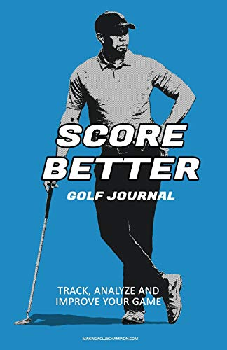 Score Better Golf Journal: Track, Analze and Improve Your Game