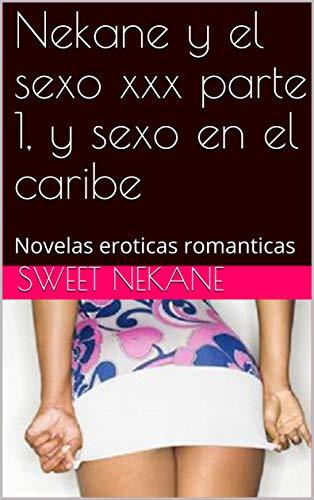 Nekane y el sexo xxx parte 1, y sexo en el caribe: Novelas eroticas romanticas (Spanish Edition)