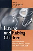 Having and Raising Children: Unconventional Families, Hard Choices, and the Social Good