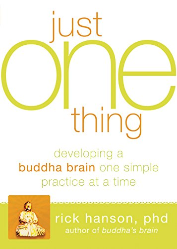 Just One Thing: Developing a Buddha Brain One Simple...