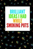 Brilliant Ideas I Had While Smoking Pots Notebook: Funny Weed Notebook for Ideas While You Are High, Weed,420 Lover Smoker Friend Stoner Gift ... ... Memo Log I Size 6 x 9 I Ruled Paper 100