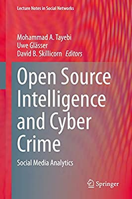 Open Source Intelligence and Cyber Crime: Social Media Analytics (Lecture Notes in Social Networks)