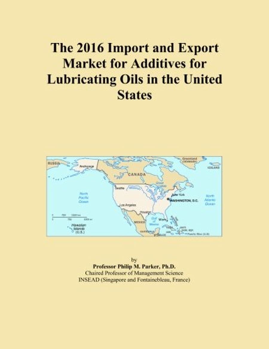 パイル災害祈りThe 2016 Import and Export Market for Additives for Lubricating Oils in the United States