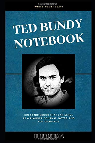 Ted Bundy Notebook: Great Notebook for School or as a Diary, Lined With More than 100 Pages.  Notebook that can serve as a Planner, Journal, Notes and for Drawings. (Ted Bundy Notebooks, Band 0)