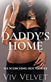 Daddy's Home: A Collection of Six Steamy Erotic Shorts: Featuring Age Gap, DD/lg, BDSM, Menage, Taboo and More