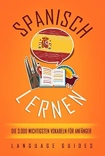 Spanisch lernen: Die 3.000 wichtigsten Vokabeln für Anfänger (Bonus: zahlreiche Übungen inkl. Lösungen)