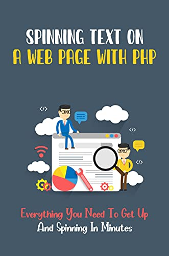 Spinning Text On A Web Page With PHP: Everything You Need To Get Up And Spinning In Minutes: Introduction To Php (English Edition)