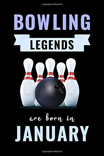 Bowling Legends Are Born In January: Unique Bowling Birthday Gift For Boys, Girls, Players | Lined Notebook / Journal For Bowling Lovers & Fans | 110 Pages ( Bowling Birthday Gifts )