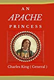 AN APACHE PRINCESS: A Tale Of The Indian Frontier Written By Charles King ( General )