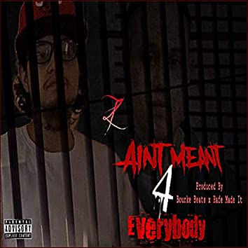 Ain't Meant 4 Everybody