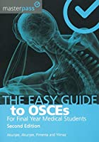 The Easy Guide to OSCEs for Final Year Medical Students, Second Edition (MasterPass)