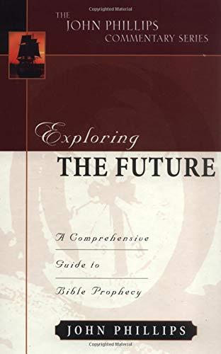 Exploring the Future (John Phillips Commentary Series)