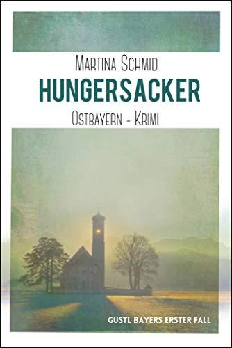 Hungersacker: Gustl Bayers erster Fall. Ein Bayernkrimi (Ostbayernkrimi 2)