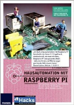 Hausautomation mit Raspberry Pi - Alarmanlage, Heizung, Smart Home, W-LAN & Co: 20 Projekte, die Ihr Leben leichter machen ( 15. Juli 2013 )