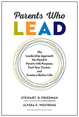 Parents Who Lead: The Leadership Approach You Need to Parent with Purpose, Fuel Your Career, and Create a Richer Life