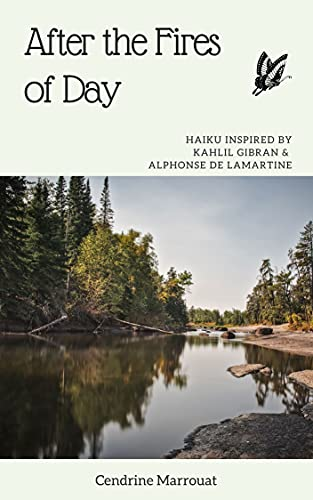 After the Fires of Day: Haiku Inspired by Kahlil Gibran and Alphonse de Lamartine by [Cendrine Marrouat]