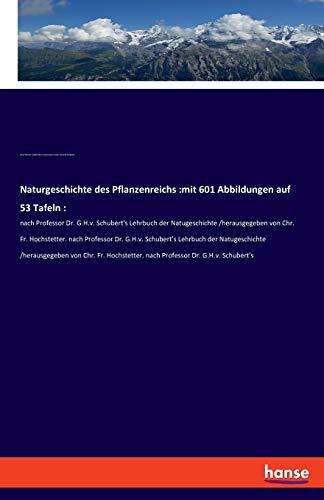 Naturgeschichte des Pflanzenreichs :mit 601 Abbildungen auf 53 Tafeln :: nach Professor Dr. G.H.v. Schubert's Lehrbuch der Natugeschichte ... nach Professor Dr. G.H.v. Schubert's