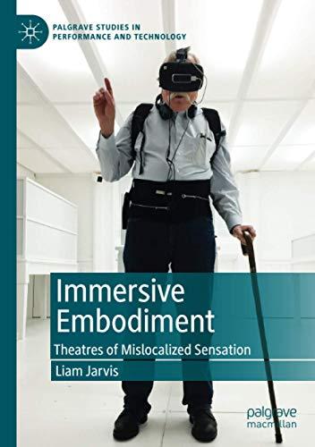 Immersive Embodiment: Theatres of Mislocalized Sensation