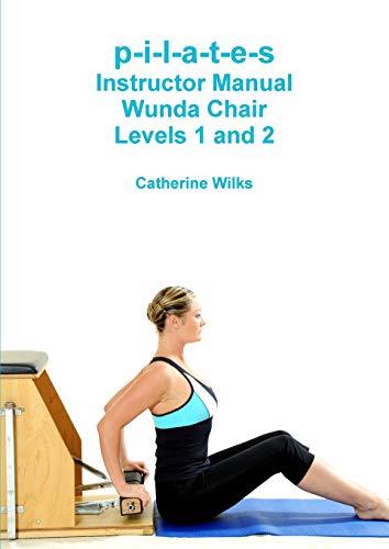 p-i-l-a-t-e-s Instructor Manual Wunda Chair Levels 1 and 2 [Lingua inglese]