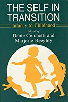 The Self in Transition: Infancy to Childhood (JOHN D AND CATHERINE T MACARTHUR FOUNDATION SERIES ON MENTAL HEALTH AND DEVELOPMENT)