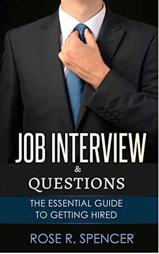 Job Interview & Questions: The Essential Guide To Getting Hired