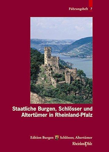 Staatliche Burgen, Schlösser und Altertümer in Rheinland-Pfalz (Führungshefte der Edition Burgen, Schlösser, Altertümer Rheinland-Pfalz, Band 7)
