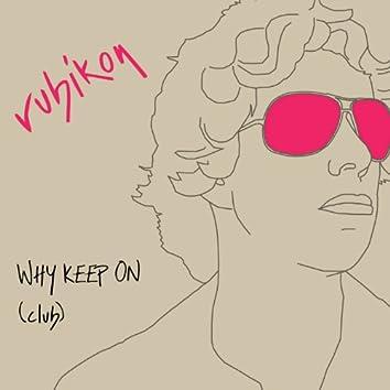 Why Keep On (Club)