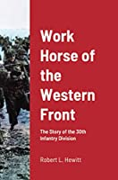 Work Horse of the Western Front: The Story of the 30th Infantry Division