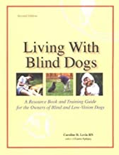 LIVING WITH BLIND DOGS: A Resource Book and Training Guide for the Owners of Blind and Low-Vision Dogs by Caroline D. Levin (1998-12-01)