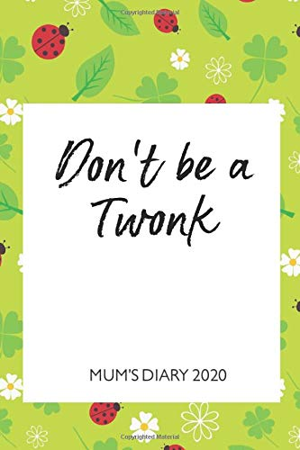 Mum's Diary 2020 - Don't be a Twonk: Week To View - Tired but Organised Mum 2020 Desk Diary Book - Pocket Month to View Calendar Planner - Busy Mums Yearly Organiser - Ladybug