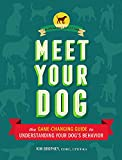 Meet Your Dog: The Guide to Understanding Your Dog's Behavior