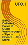 Earth Defense Force 5 Guide - Walkthrough - Tips - Cheats - And More! (English Edition)
