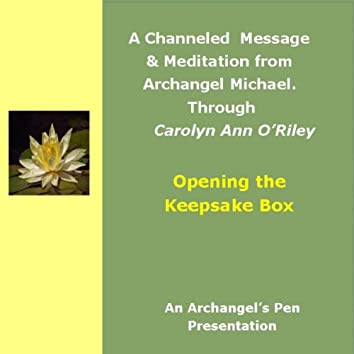 Opening the Keepsakes Box: An Archangel Michael Channeled Message and Meditation