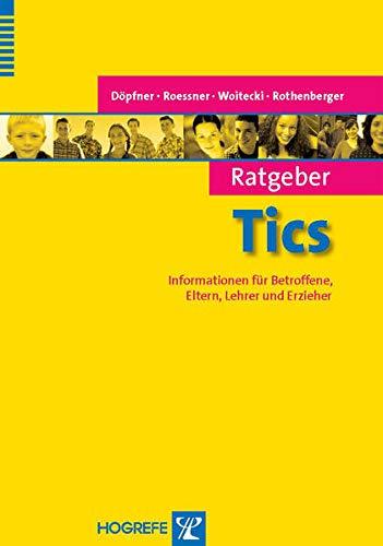 Ratgeber Tics: Informationen für Betroffene, Eltern, Lehrer und Erzieher