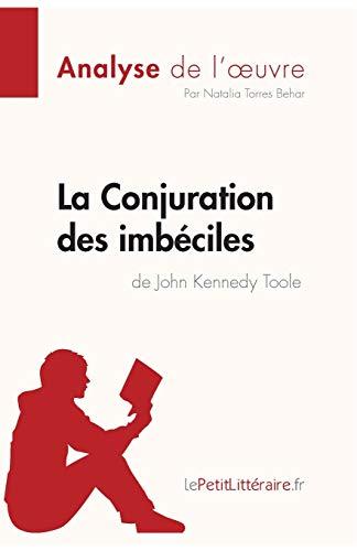 La Conjuration des imbéciles de John Kennedy Toole (Analyse de l'oeuvre): Comprendre la littérature avec lePetitLittéraire.fr