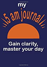 The 90 day 5am journal: Gain clarity and master your day