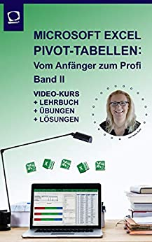 Microsoft Excel Pivot-Tabellen: Vom Anfänger zum Profi | Lehrbuch mit Videoinhalten und Übungsdateien für Excel-Versionen ab 2010: Band II Die 1.Pivot-Tabelle ... Werte suchen/filtern (German Edition) by [Indra Kohl]