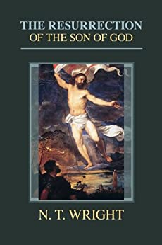 The Resurrection of the Son of God (Christian Origins and the Question of God series Book 3) by [Tom Wright]
