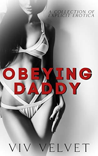 Obeying Daddy: A Scorching Collection of Explicit Erotic Tales: Age Gap, MFM, FFM, Taboo, Menage, BDSM, MILF, and More! (English Edition)