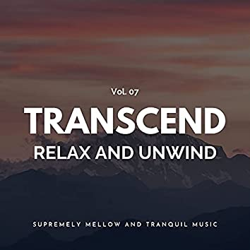 Transcend Relax And Unwind - Supremely Mellow And Tranquil Music, Vol. 07