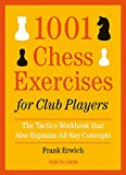 1001 Chess Exercises For Club Players: The Tactics Workbook That Also Explains All Key Concepts-Erwich, Frank