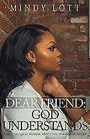 Dear Friend: God Understands
