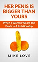 Her Penis Is Bigger Than Yours: When a Woman Wears the Pants in a Relationship