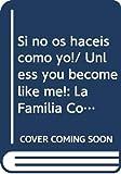 Si no os haceis como yo!/ Unless you become like me!: La Familia Con Ojos De Nino Y De Frato/ the Family With a Child's Eyes and Frato (Libros Para Grandes Y Chicos)