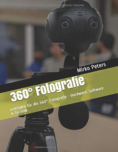 360° Fotografie: Leitfaden für die 360° Fotografie - Hardware, Software & Technik
